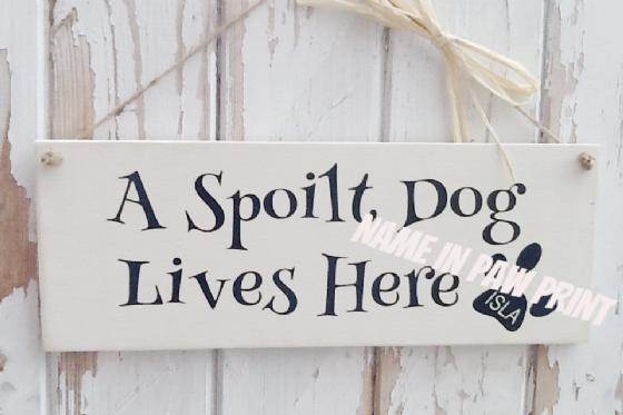 Personalised Funny Dog Sign - A Spoilt Dog Live Here